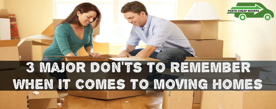 3 Major DON'Ts to Remember When It Comes to Moving Homes