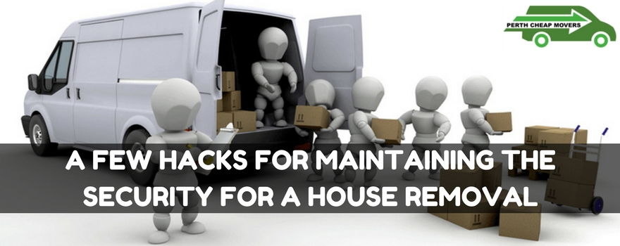 Few Hacks for Maintaining Security for House Removal